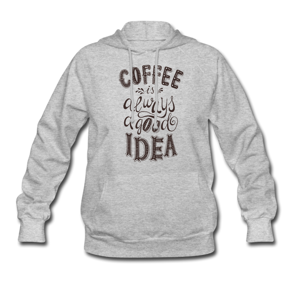 Coffee is Always a Good Idea Women's Hoodie - heather gray