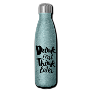 Drink First Think Later Glitter Steel Water Bottle - turquoise glitter