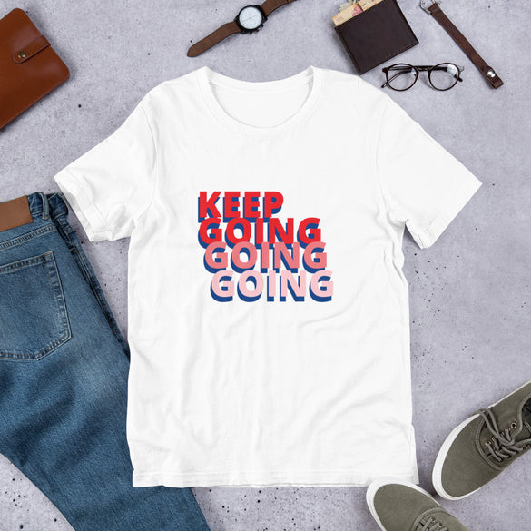 Keep Going Going Going Unisex T-Shirt