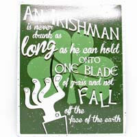 British Brands Wall Sign - A Irishman is Never Drunk as Long as He can Hold onto One Blade of Grass and Not Fall Off the Face of the Earth 259g