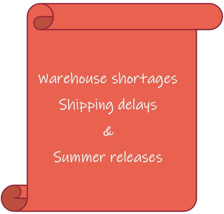 Warehouse Shortages, Shipping Delays and Summer Releases