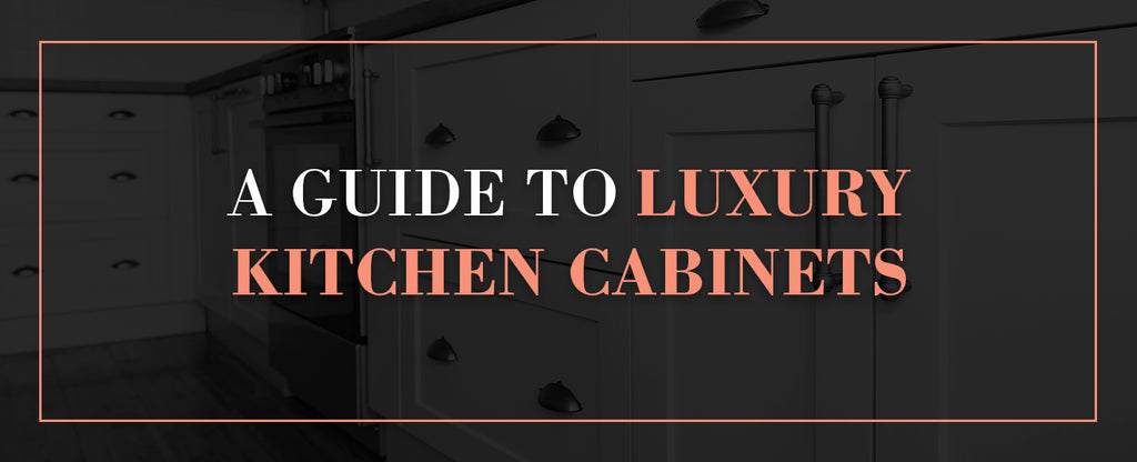 guide to luxury cabinets
