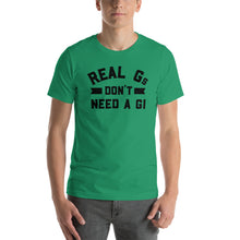Load image into Gallery viewer, Real Gs Don't Need A Gi T-Shirt