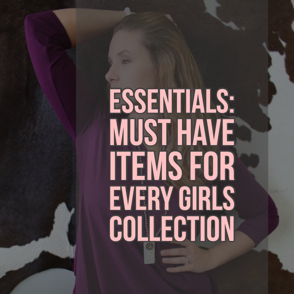 Essentials: The Must Have Items For Every Girl's Collection