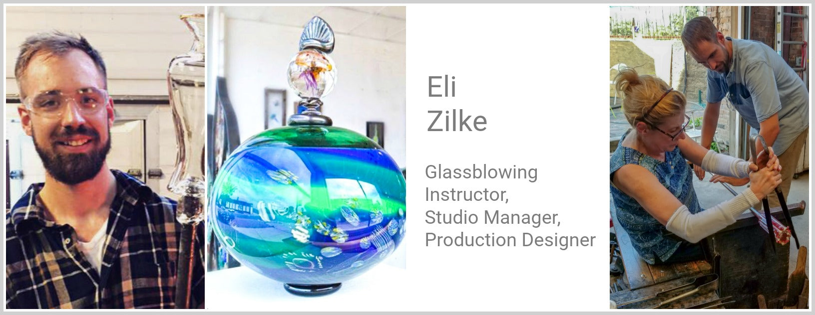 Eli Zilke, Glassblowing Instructor, Studio Manager, Production Designer