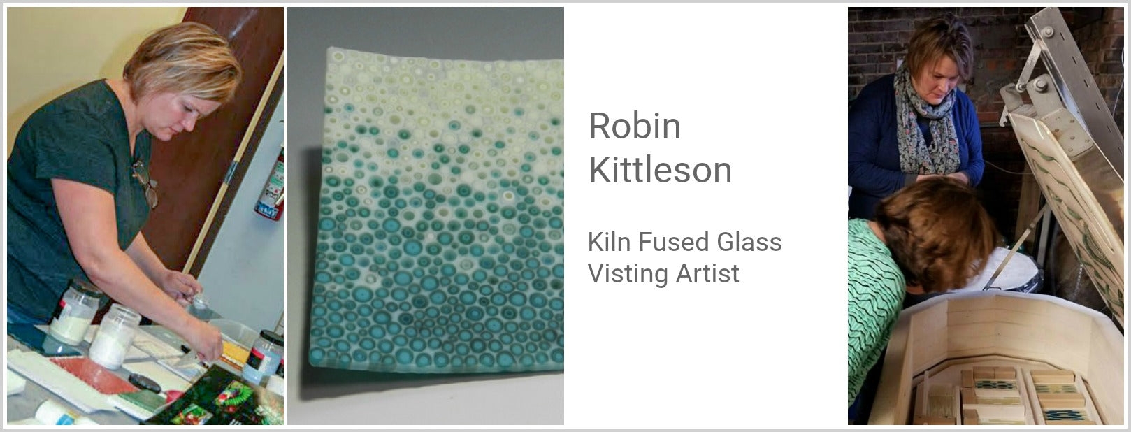 Robin Kittleson, Kiln Fused Glass, Visiting Artist