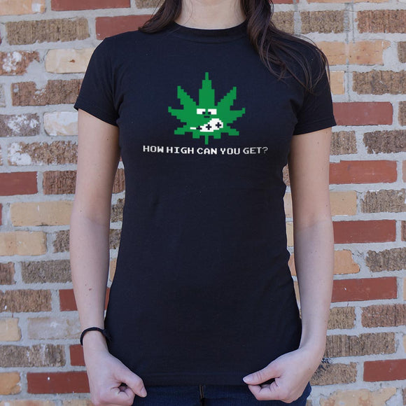 How High Can You Get? T-Shirt (Ladies)