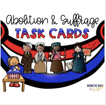 Abolition, Suffrage, Leaders, & The Underground Railroad Task Cards