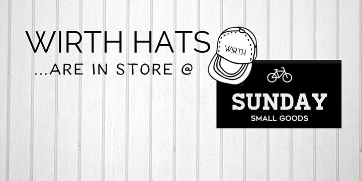 Sunday Small Goods & WIRTH Hats Launch!