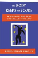 The Body Keeps the Score, By Bessel Van Der Kolk M.D. (edu)