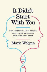 It Didn't Start With You, By Mark Wolynn (self exploration/ edu)