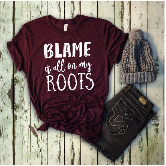 Blame it All on my Roots T-Shirt - Maroon
