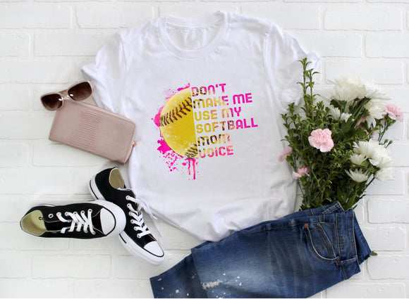 Don't Make Me Use My Softball Mom Voice Tee