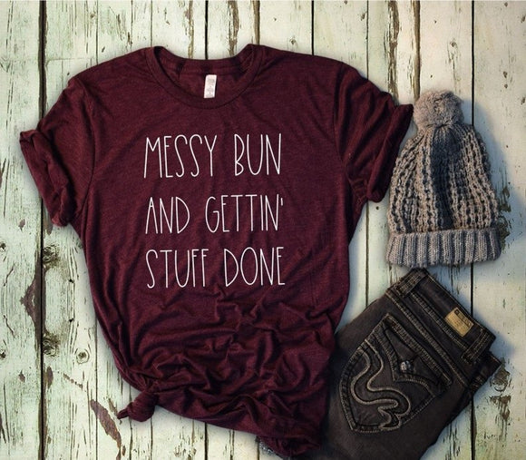 Messy Bun And Gettin' Stuff Done T-Shirt