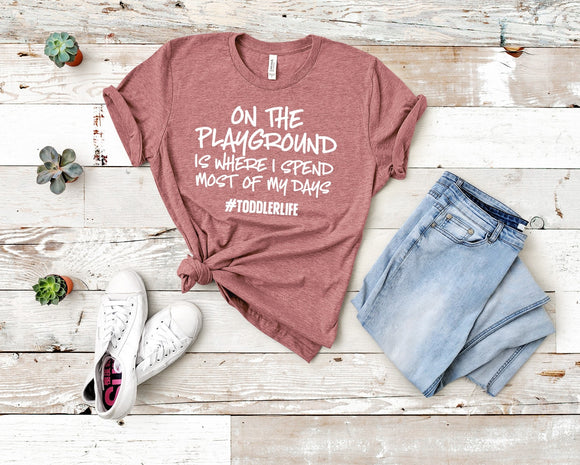 On the playground is where I spend most of my days T-Shirt - Mauve
