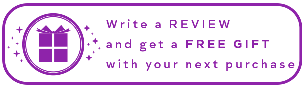 Write a REVIEW and get a FREE GIFT with your next purchase