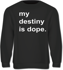 """My Destiny is Dope"" black sweatshirt"