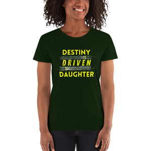 Destiny Driven Daughter Tee (Women's Cut)