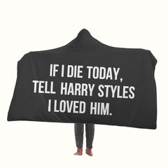 If I Die Today Tell Harry Styles I Loved Him Hooded Blanket