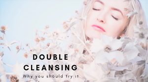 A Guide to Double Cleansing