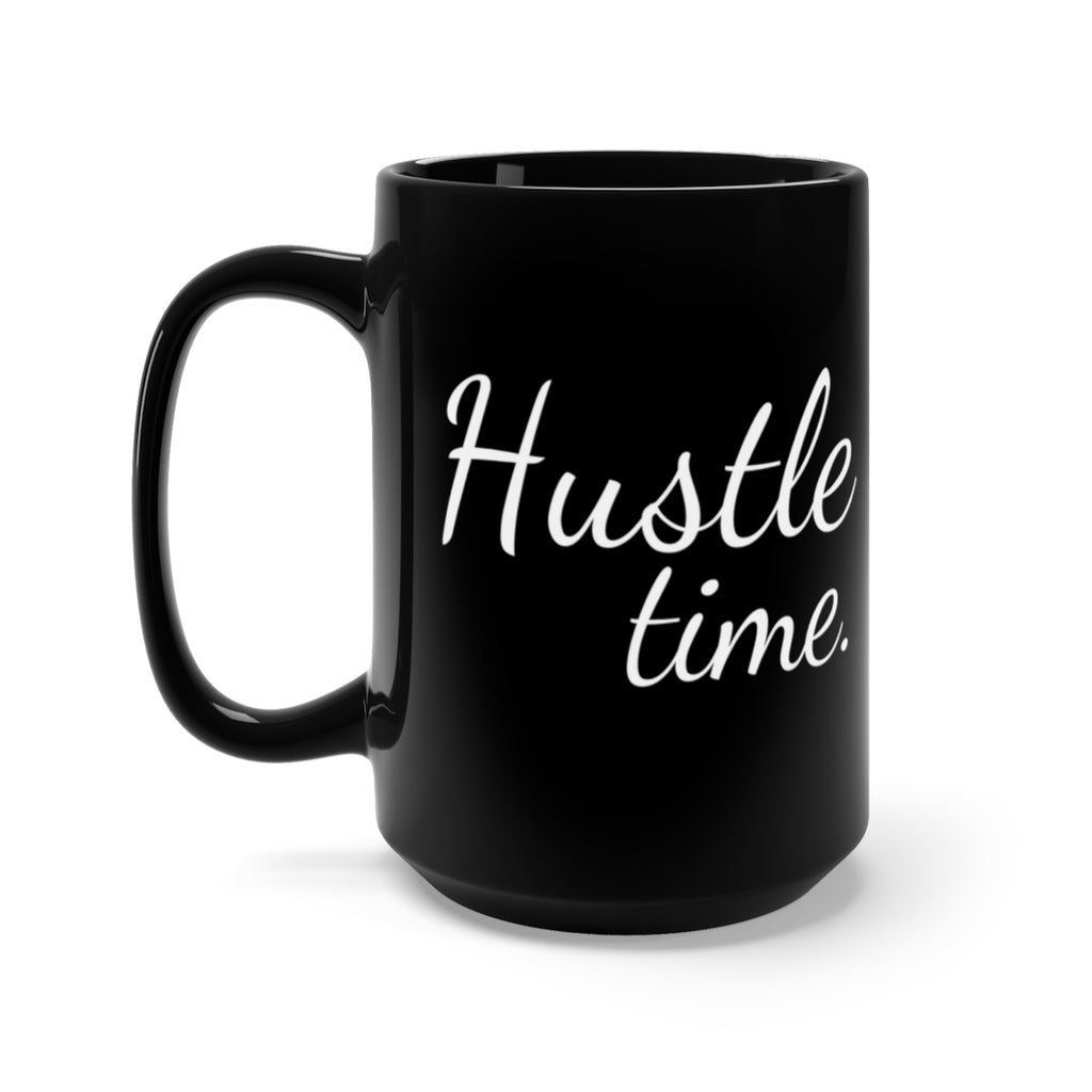 Inspirational Black Mug | Hustle Time | Entrepreneurship | Business | Gift Mug | 15 oz Mug