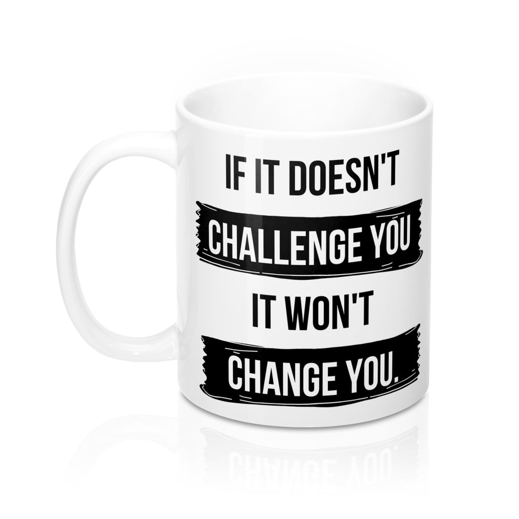 Inspirational Mug | Challenge | Change | Growth| Gift Mug | 11 oz Mug