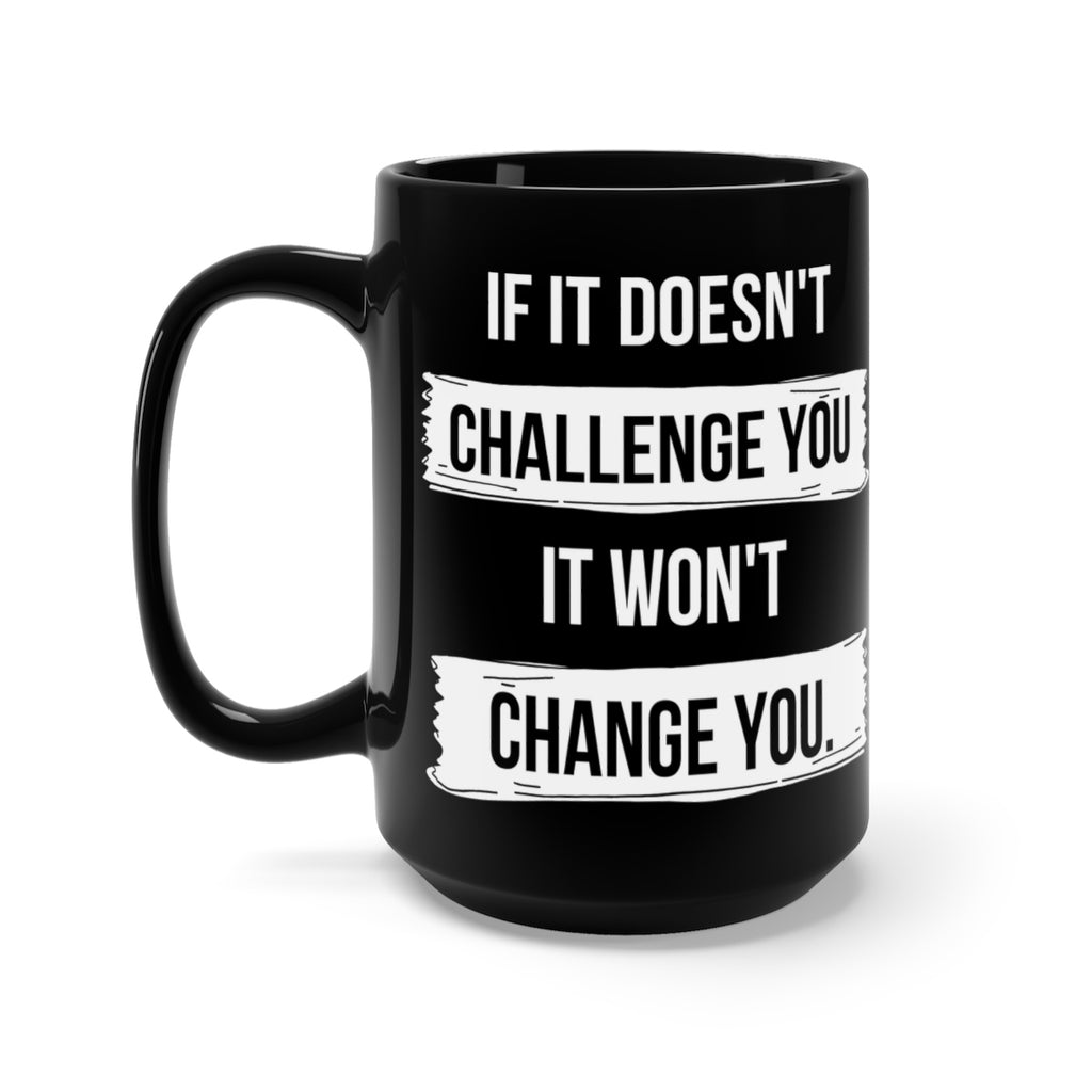 Inspirational Black Mug | Challenge | Change | Growth | Gift Mug | 15 oz Mug