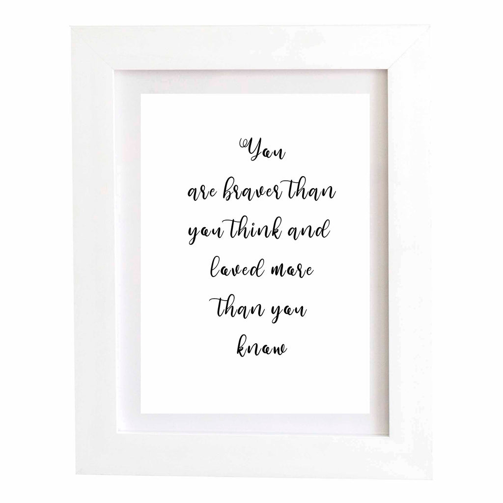Digital Download Wall Print - You are braver than you think and loved more than you know