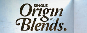 Single Origin vs. Blends