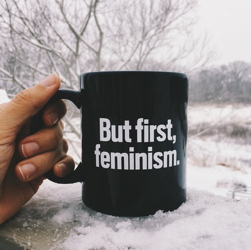 Coffee mug, But first, feminism