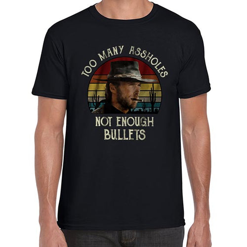Too Many Assholes Not Enough Bullets Funny Clint Eastwood Tshirt Shirt Mens Unisex 6419
