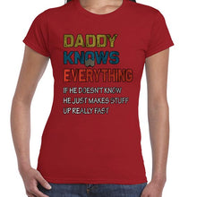 Load image into Gallery viewer, Daddy Knows Everything Funny Father's Day Statement Tshirt Shirt Lady Fit Ladies 6453