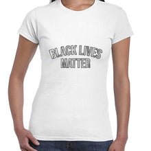 Load image into Gallery viewer, Black Lives Matter Statement Awareness Tshirt Shirt Lady Fit Ladies 6458