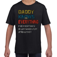Load image into Gallery viewer, Daddy Knows Everything Funny Father's Day Statement Tshirt Shirt Kids Youth Children 6453
