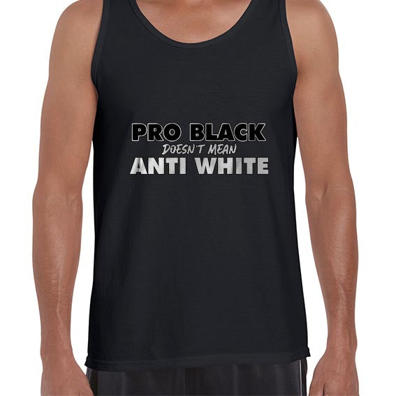 Pro BLACK Doesn't Mean Anti WHITE BLM Awareness Vest Tank Top Muscle Shirt Mens 6460