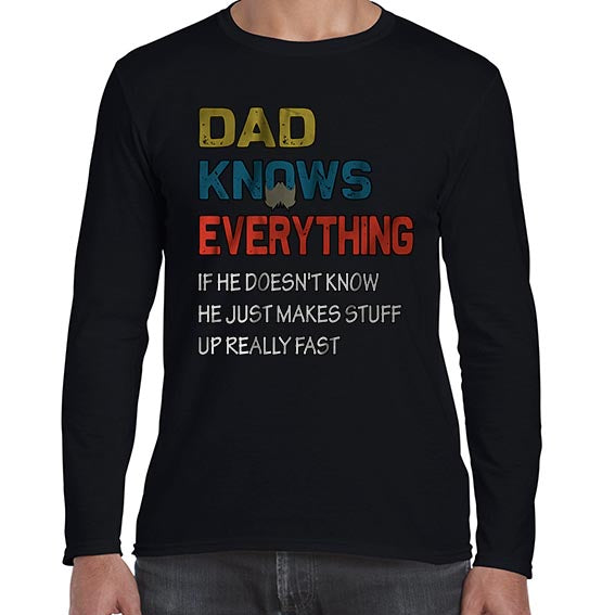 Dad Knows Everything Funny Father's Day Statement Long Sleeve Tshirt Shirt Mens Unisex 6452