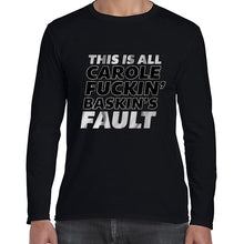 Load image into Gallery viewer, This Is All Carole Fukin Baskins Fault Joe Exotic Funny Statement Long Sleeve Tshirt Shirt Mens Unisex 6440