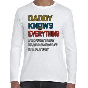 Daddy Knows Everything Funny Father's Day Statement Long Sleeve Tshirt Shirt Mens Unisex 6453