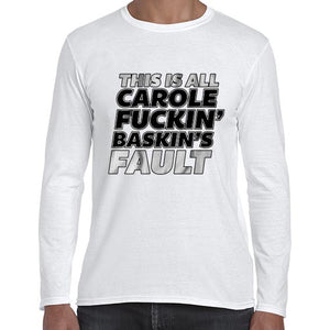 This Is All Carole Fukin Baskins Fault Joe Exotic Funny Statement Long Sleeve Tshirt Shirt Mens Unisex 6440