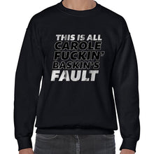 Load image into Gallery viewer, This Is All Carole Fukin Baskins Fault Joe Exotic Funny Statement Sweater Jumper Sweatshirt Mens Ladies Kids Unisex 6440