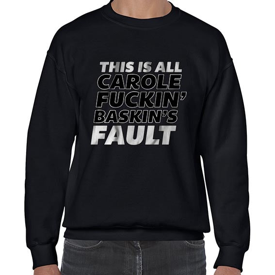 This Is All Carole Fukin Baskins Fault Joe Exotic Funny Statement Sweater Jumper Sweatshirt Mens Ladies Kids Unisex 6440
