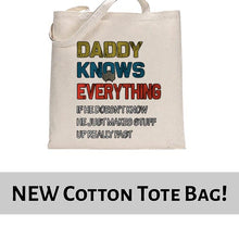 Load image into Gallery viewer, Daddy Knows Everything Funny Father's Day Statement Tote Bag Cotton Shopper 38x42cm 6453