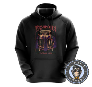 Worship Coffee - Dark Lord - Funny Graphic Illustration Hoodies Hoodie Hoody Jumper Pullover Mens Ladies Kids Unisex 1266