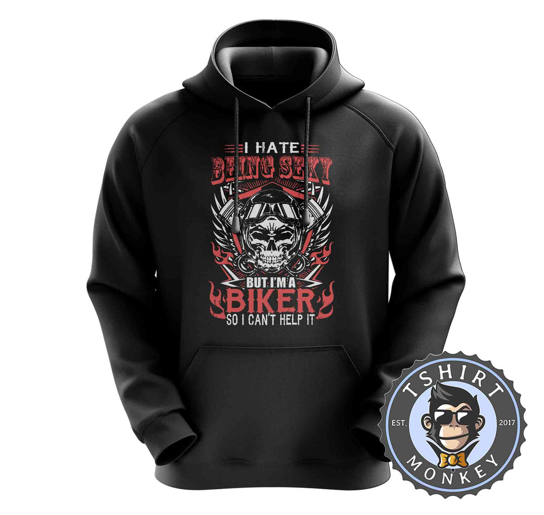 I Hate Being Sexy Funny Biker Skull Vintage Statement Hoodies Hoodie Hoody Jumper Pullover Mens Ladies Kids Unisex 1252