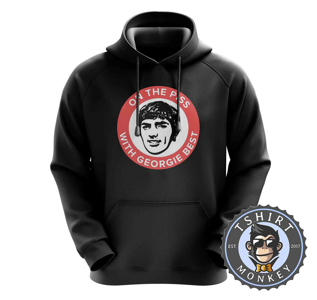 On The Piss With Georgie Best Hoodies Hoodie Hoody Jumper Pullover Mens Ladies Kids Unisex 0153