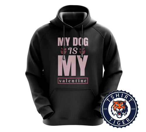 My Dog Is My Valentine Dog Lover Statement Hoodies Hoodie Hoody Jumper Pullover Mens Ladies Kids Unisex 3255