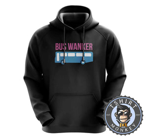 Bus Wanker Hoodies Hoodie Hoody Jumper Pullover Mens Ladies Kids Unisex 0169