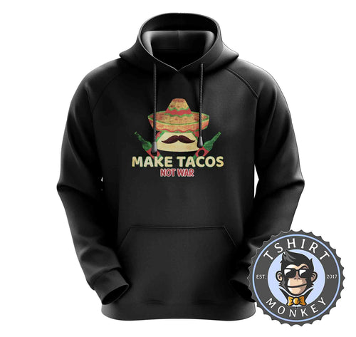 Make Tacos Not War Vintage Food Lover Hoodies Hoodie Hoody Mens Ladies Kids Unisex 1529
