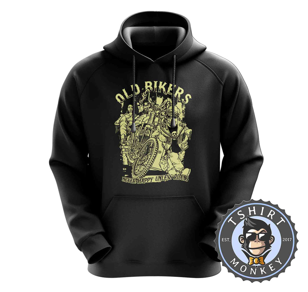 Old Bikers Never Happy Unless Riding Vintage Hoodies Hoodie Hoody Jumper Pullover Mens Ladies Kids Unisex 1247