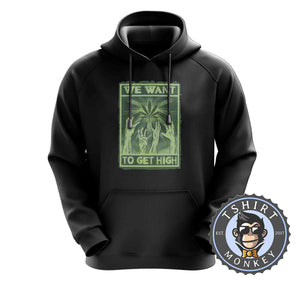We Want To Get High Halftone Weed Cannabis Kush Funny Hoodies Hoodie Hoody Jumper Pullover Mens Ladies Kids Unisex 1052